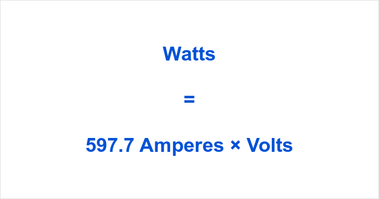 597.7 Amps to Watts
